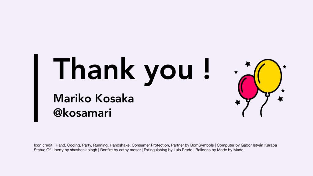 Thank you !  Mariko Kosaka @kosamari Icon cred...