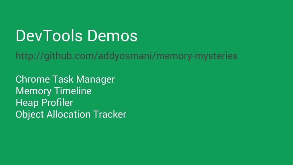 DevTools Demos http://github.com/addyosmani/mem...