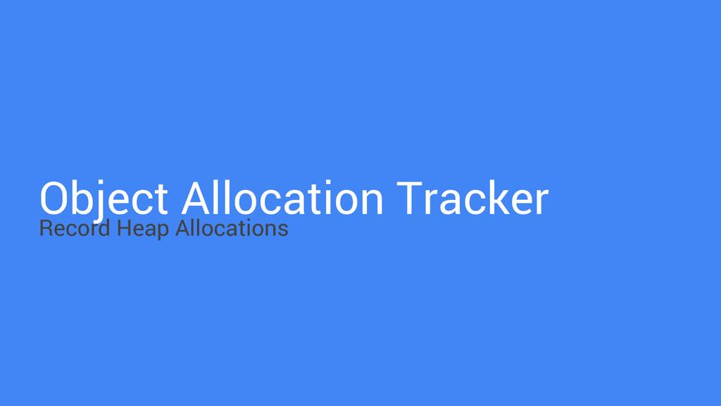 Object Allocation Tracker Record Heap Allocatio...