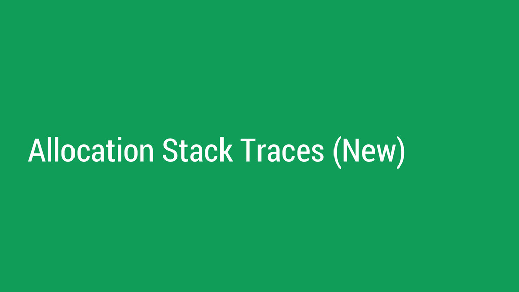 Allocation Stack Traces (New)