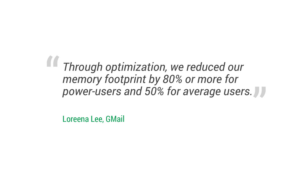 Through optimization, we reduced our memory foo...