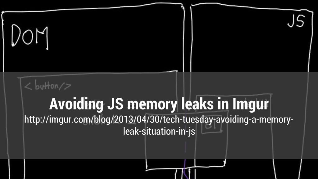 Avoiding JS memory leaks in Imgur http://imgur....