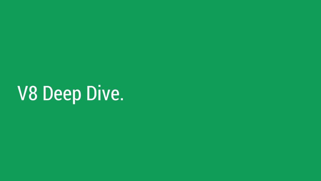 V8 Deep Dive.