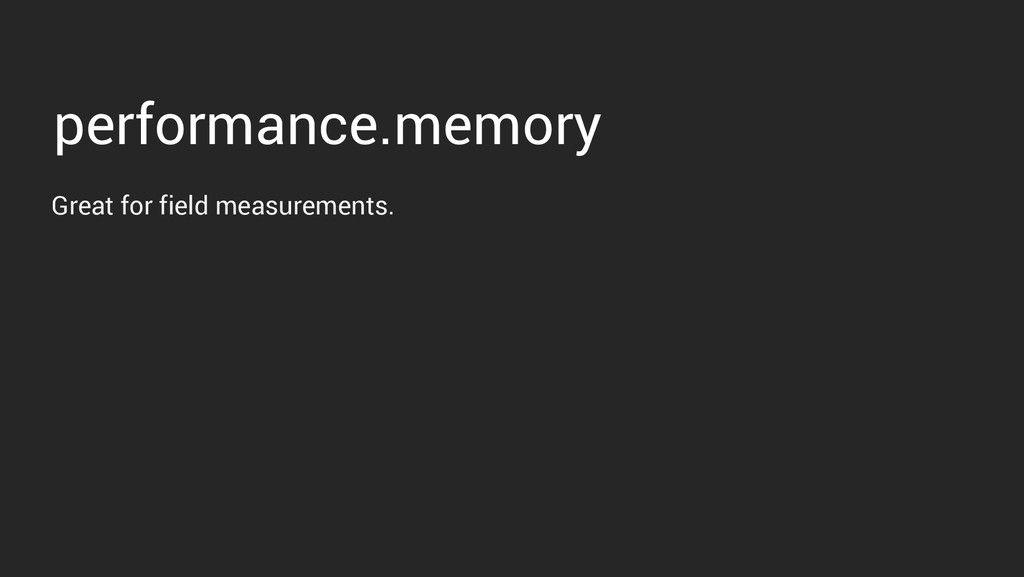 performance.memory Great for field measurements.