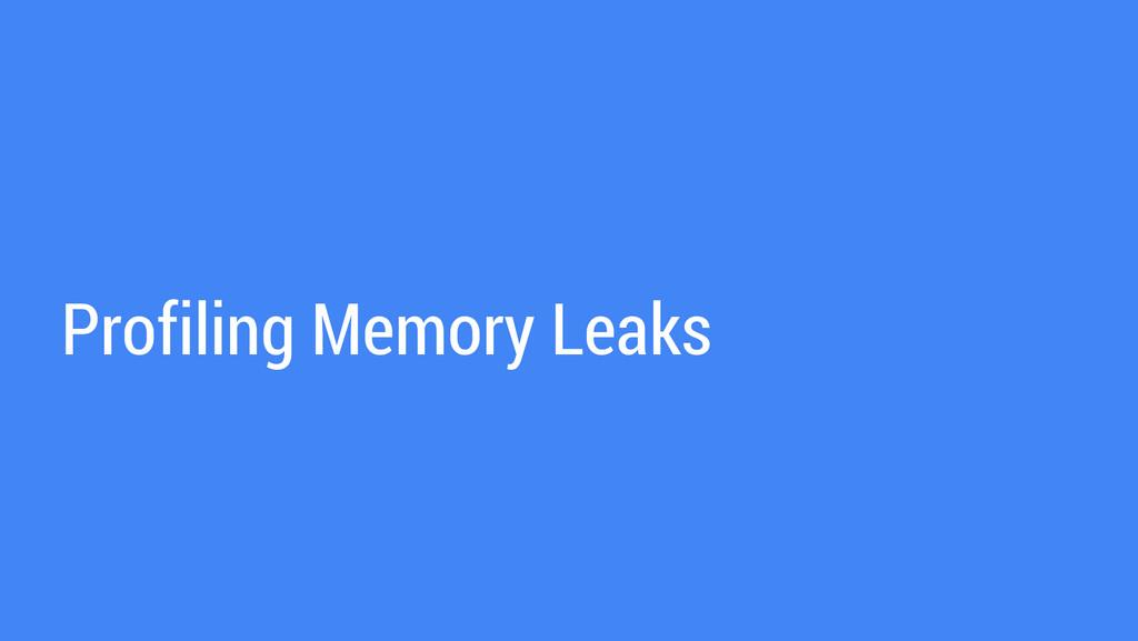 Profiling Memory Leaks