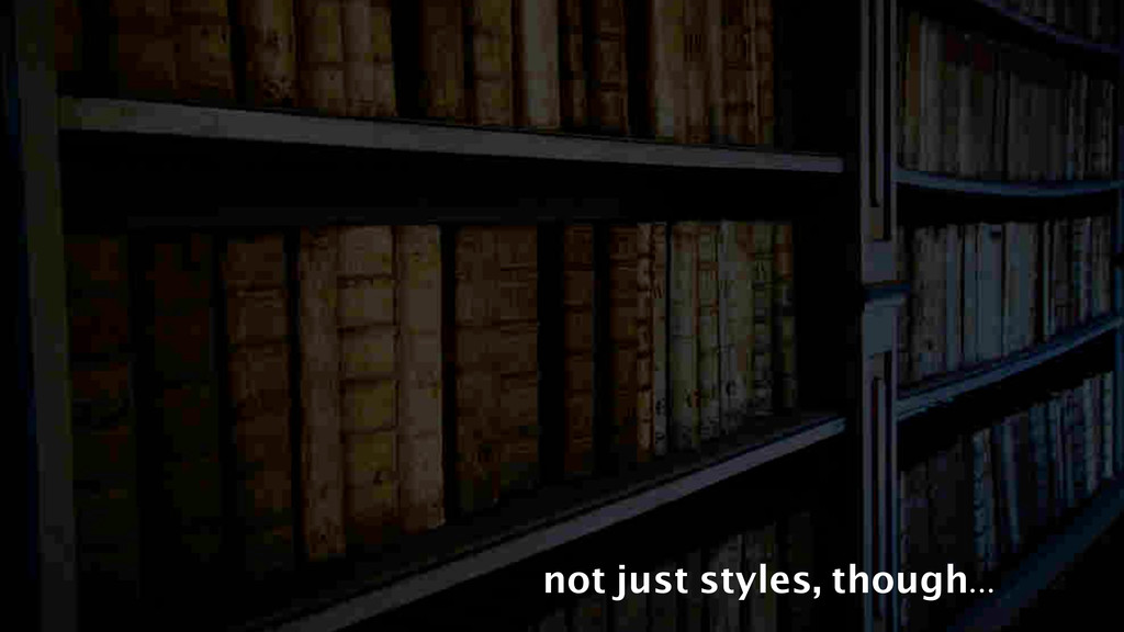 not just styles, though...