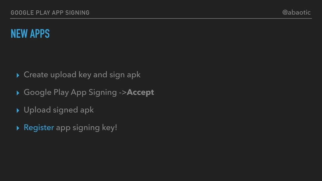 GOOGLE PLAY APP SIGNING NEW APPS ▸ Create uploa...
