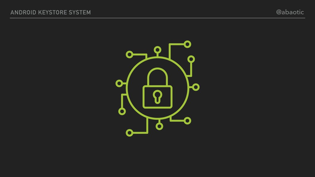 ANDROID KEYSTORE SYSTEM @abaotic