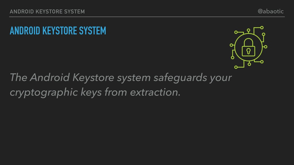 ANDROID KEYSTORE SYSTEM The Android Keystore sy...