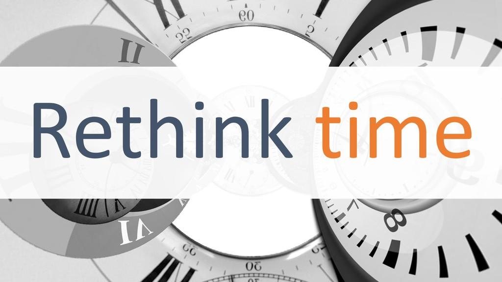 Rethink time