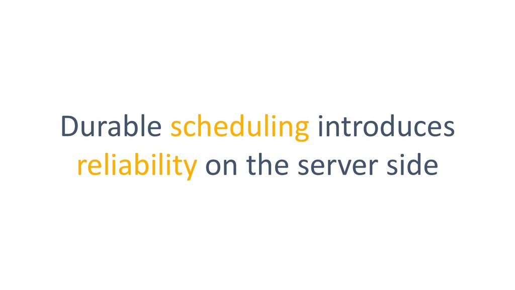 Durable scheduling introduces reliability on th...