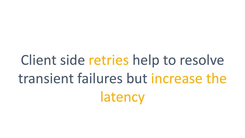 Client side retries help to resolve transient f...