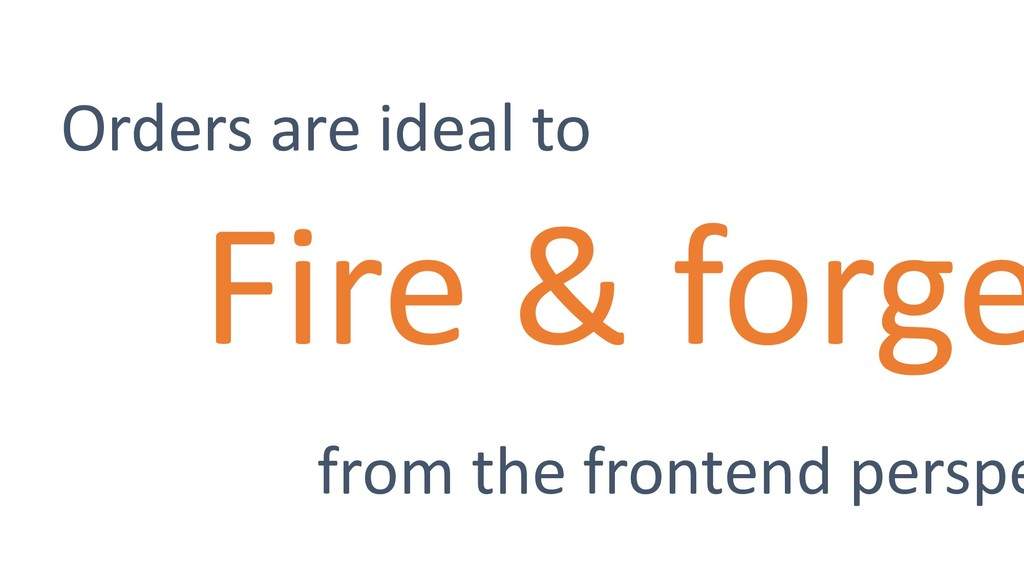 Fire & forge Orders are ideal to from the front...