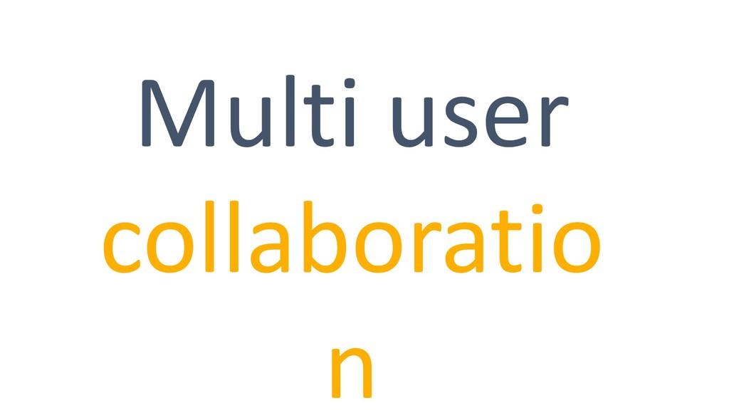 Multi user collaboratio n