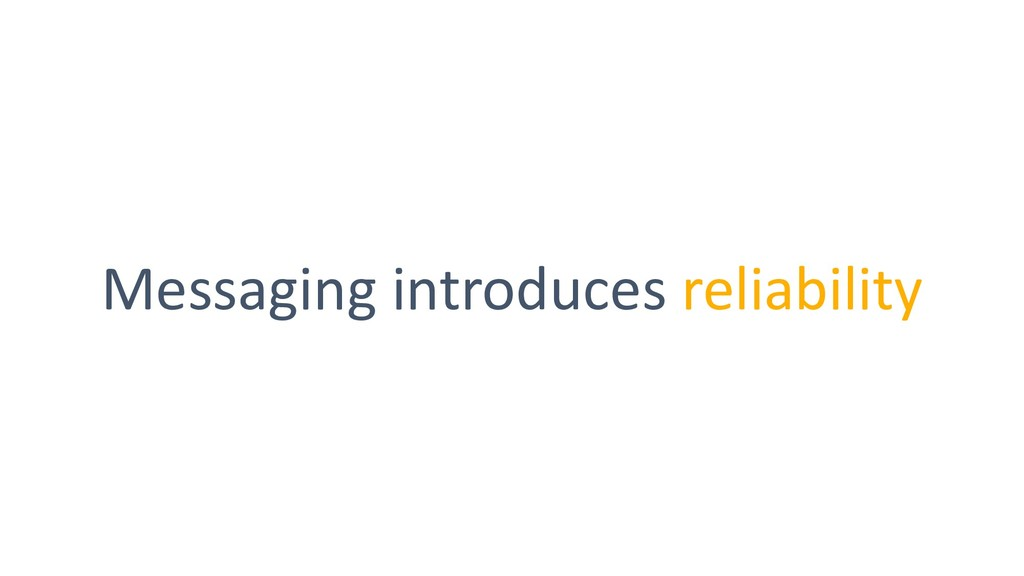 Messaging introduces reliability