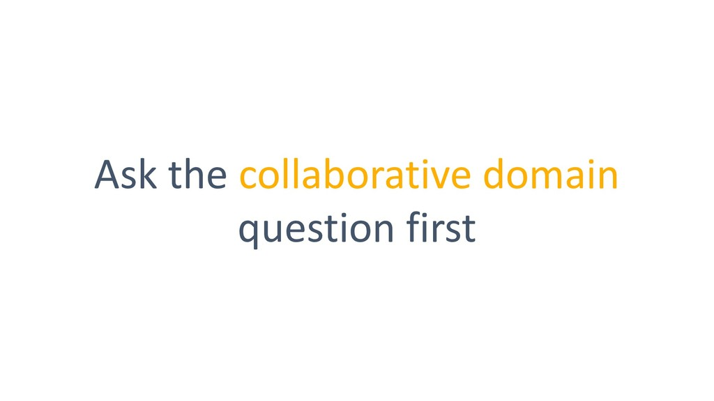 Ask the collaborative domain question first