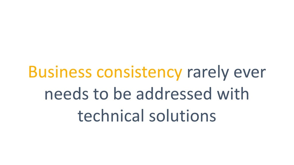 Business consistency rarely ever needs to be ad...
