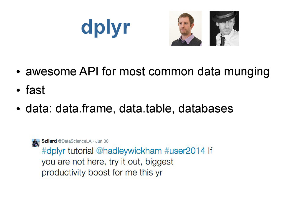 dplyr ● awesome API for most common data mungin...