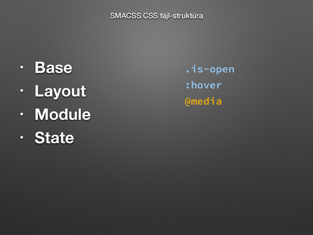 • Base • Layout • Module • State SMACSS CSS fáj...