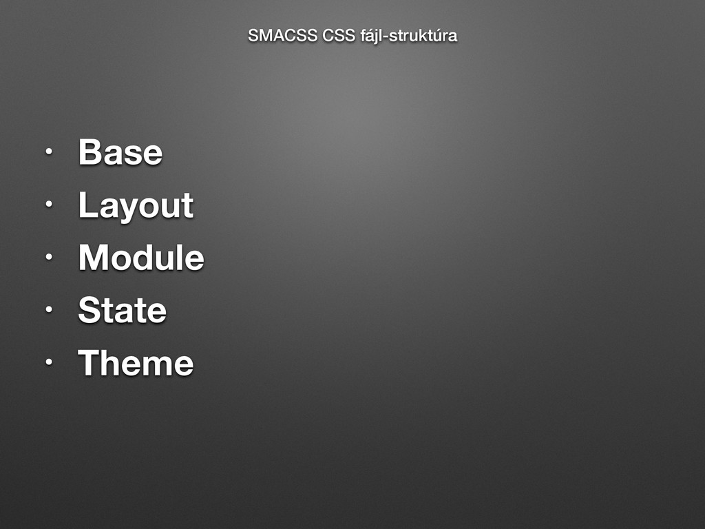 • Base • Layout • Module • State • Theme SMACSS...