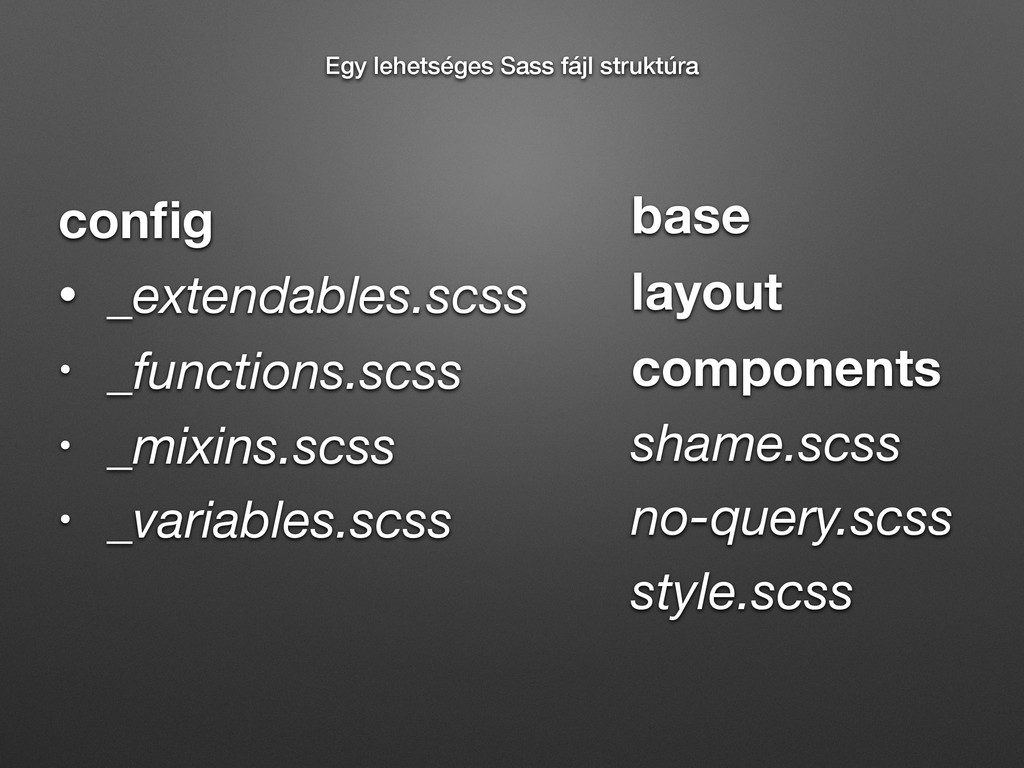 base layout components shame.scss no-query.scss...