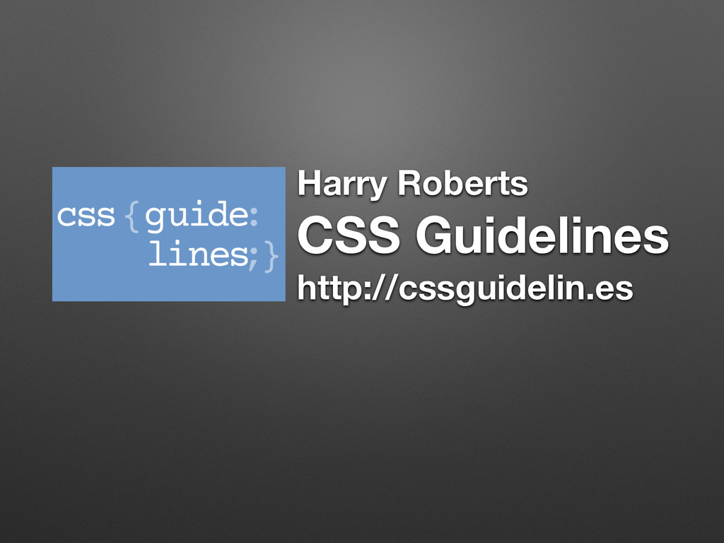 Harry Roberts CSS Guidelines http://cssguidelin...