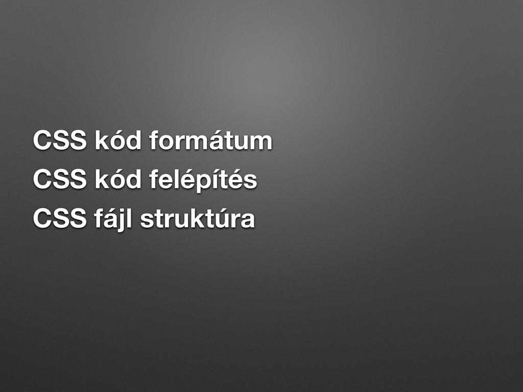 CSS kód formátum CSS kód felépítés CSS fájl str...