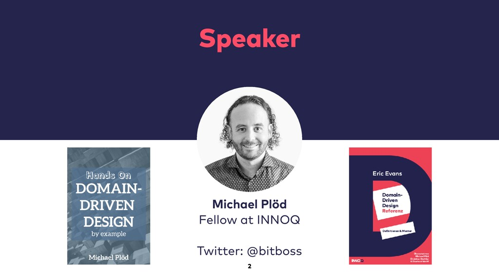 2 Speaker Michael Plöd Fellow at INNOQ Twitter:...