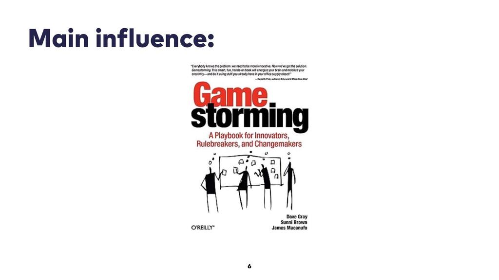 6 Main influence: