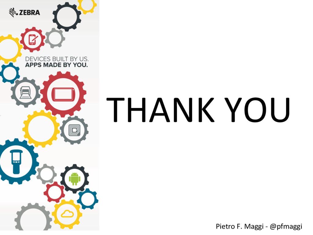 THANK YOU  Pietro F. Maggi -‐...