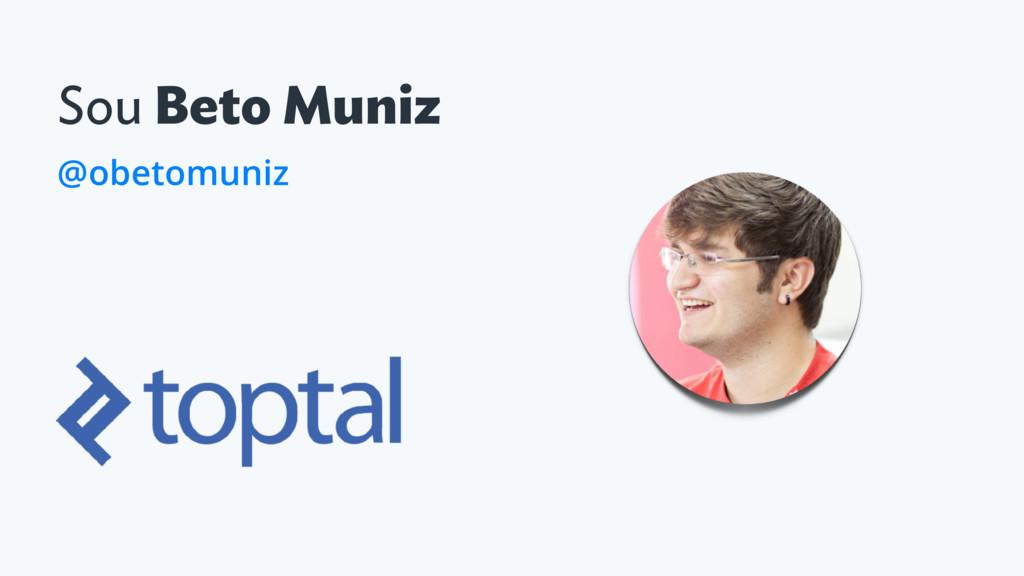 Sou Beto Muniz @obetomuniz