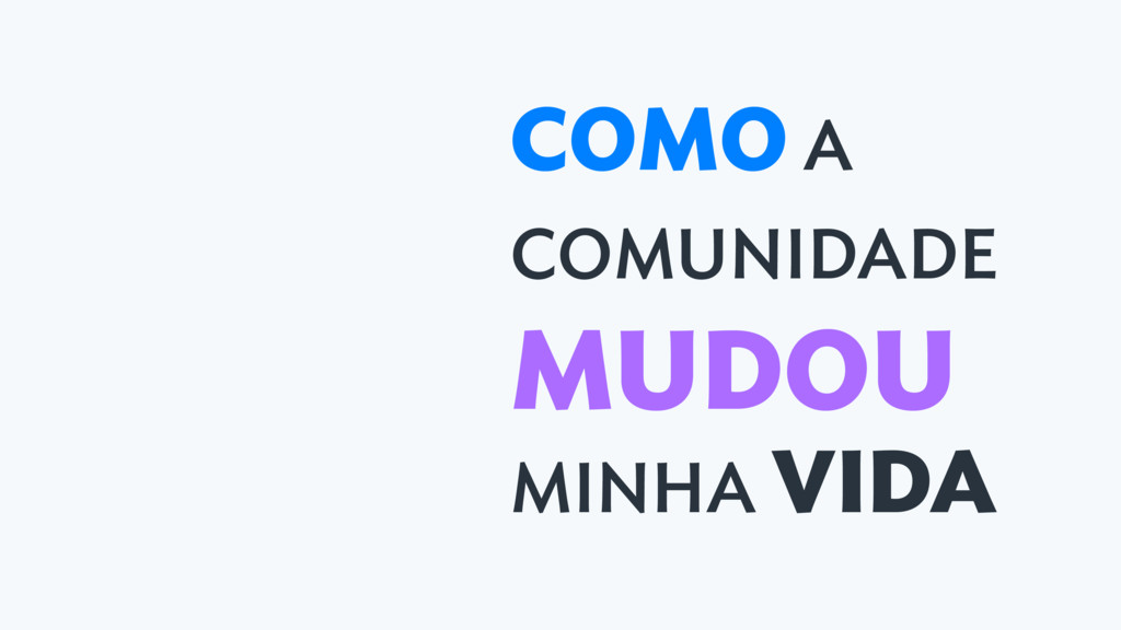 COMO A COMUNIDADE MUDOU MINHA VIDA