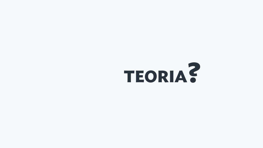 TEORIA?