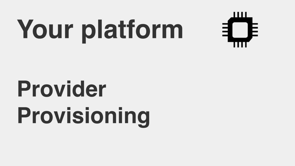 Your platform Provider Provisioning