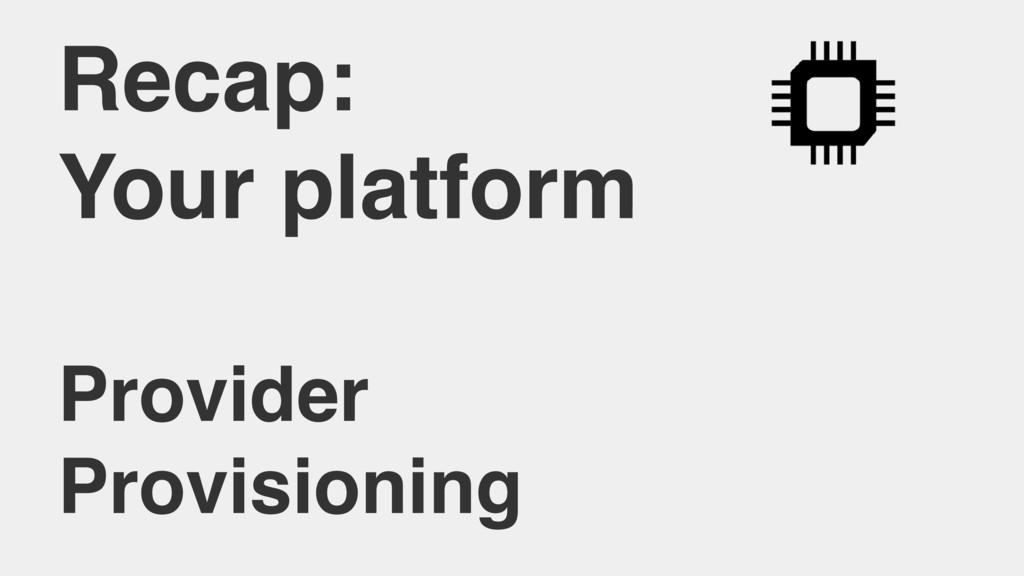 Recap: Your platform Provider Provisioning