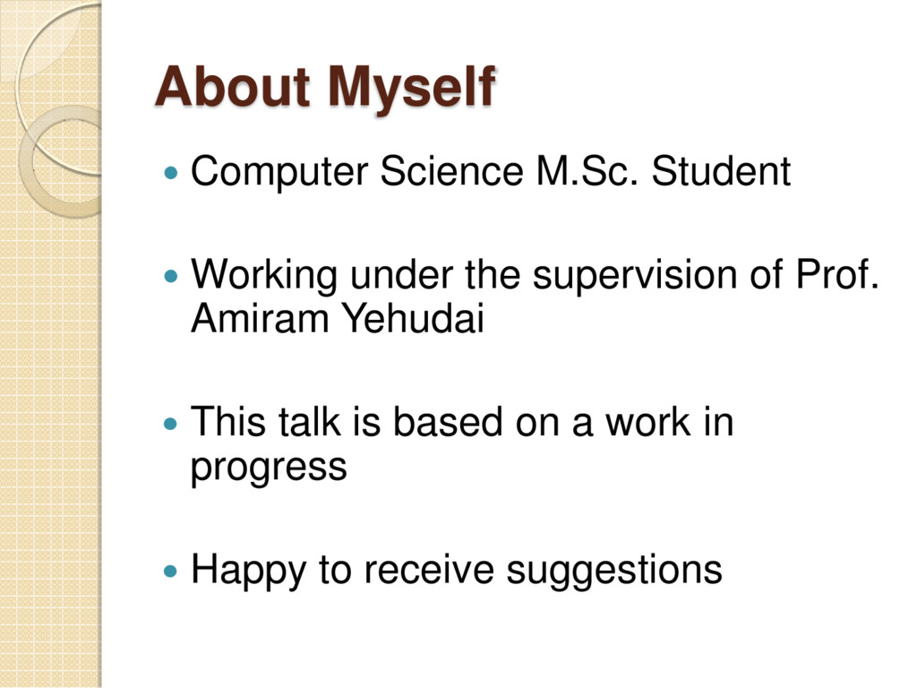 About Myself  Computer Science M.Sc. Student ...