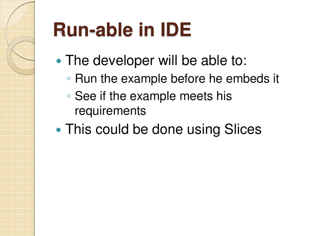 Run-able in IDE  The developer will be able to...