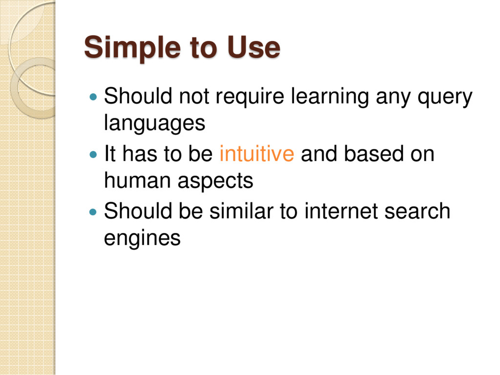 Simple to Use  Should not require learning any...