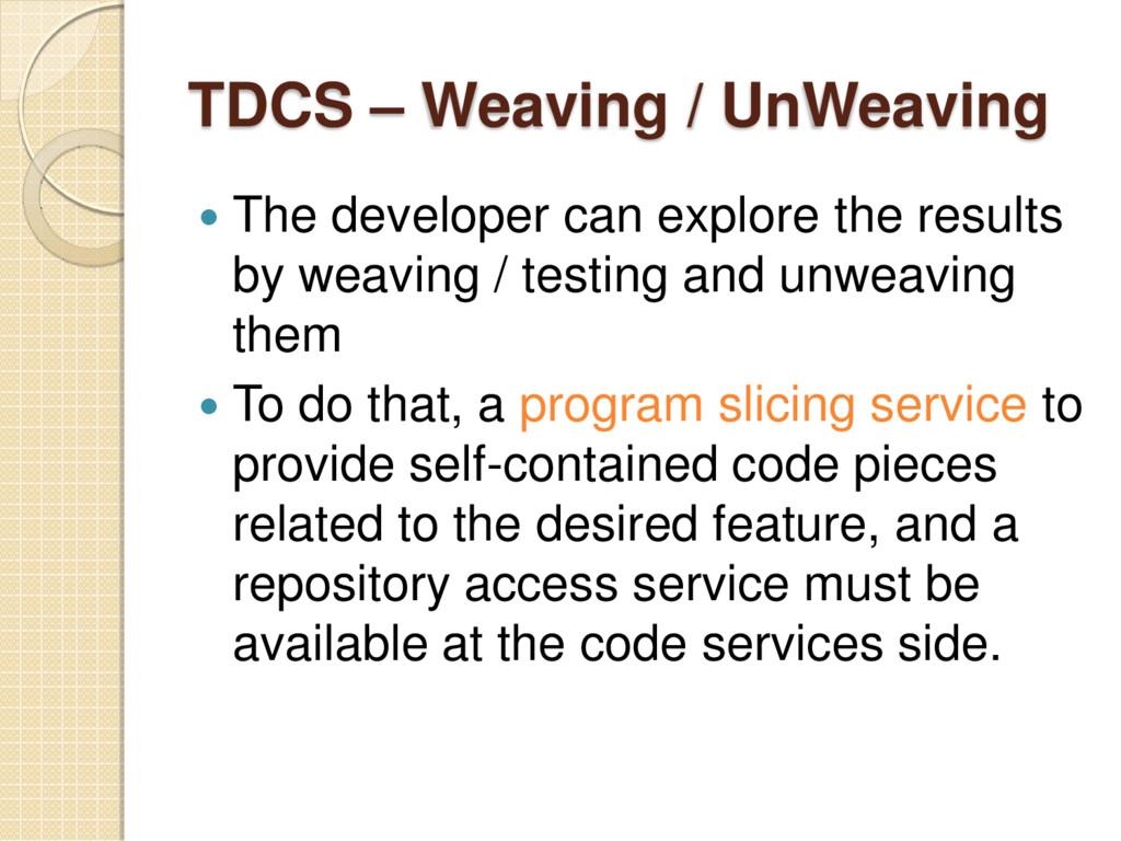 TDCS – Weaving / UnWeaving  The developer can ...
