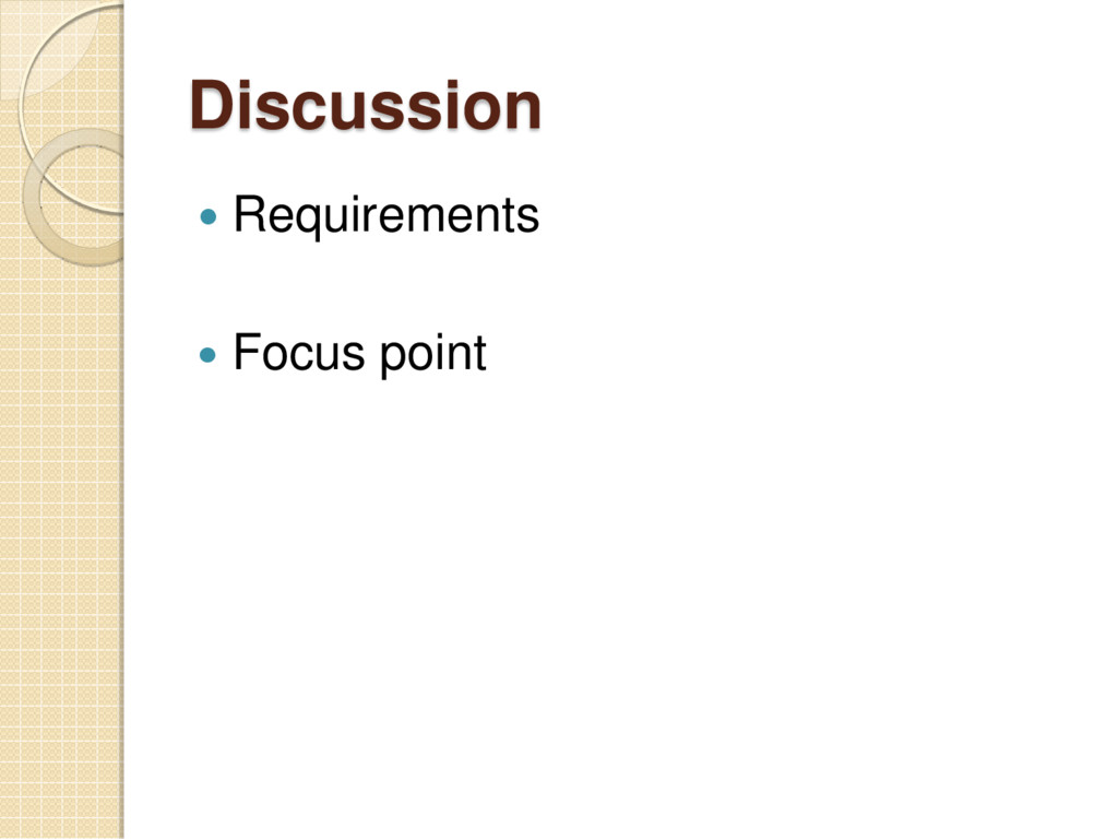 Discussion  Requirements  Focus point