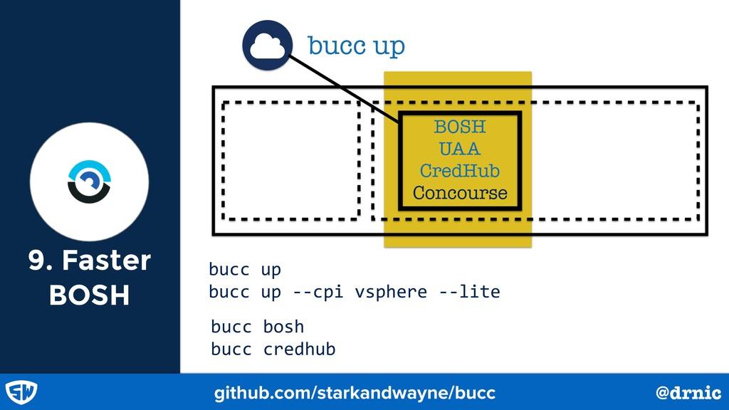 9. Faster BOSH bucc up bucc up bucc up --cpi vs...