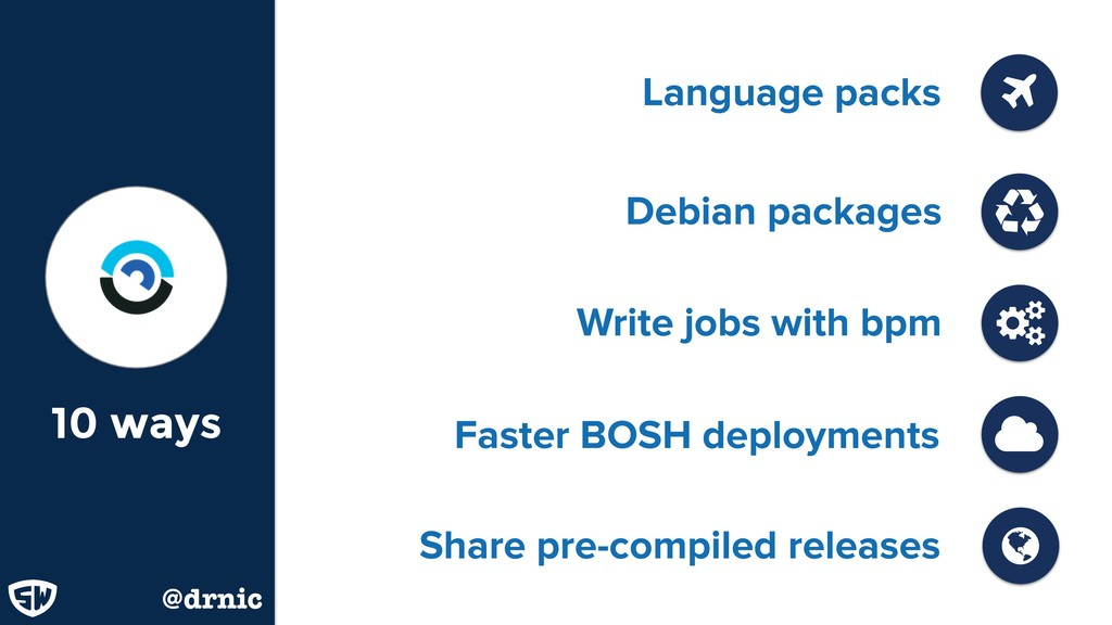 Write jobs with bpm Faster BOSH deployments Lan...
