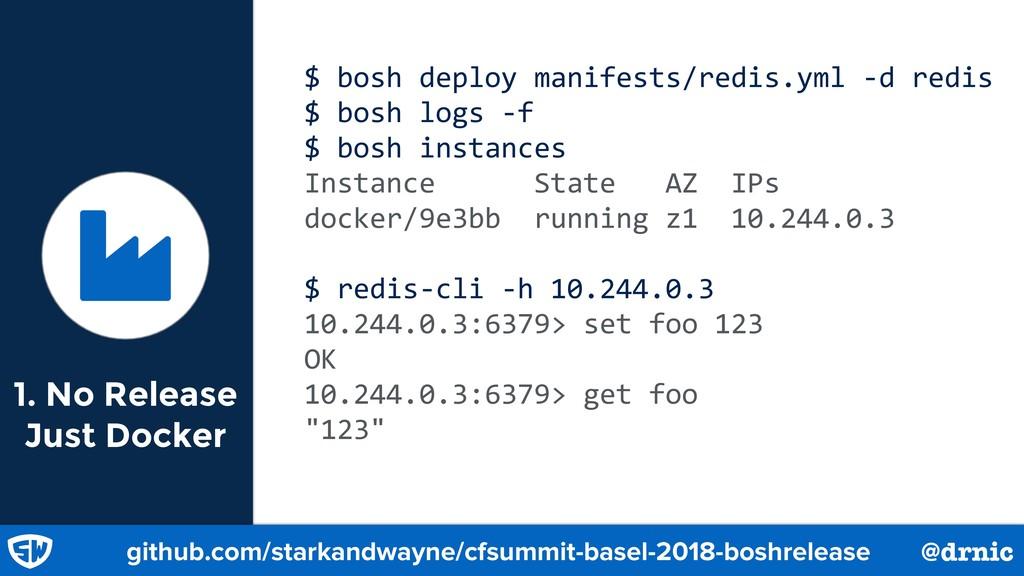 1. No Release Just Docker $ bosh deploy manifes...