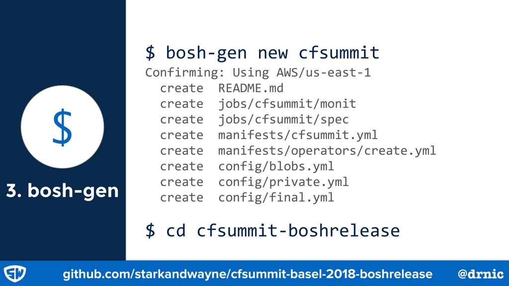 3. bosh-gen $ bosh-gen new cfsummit Confirming:...
