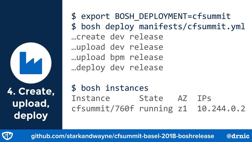 4. Create, upload, deploy $ export BOSH_DEPLOYM...
