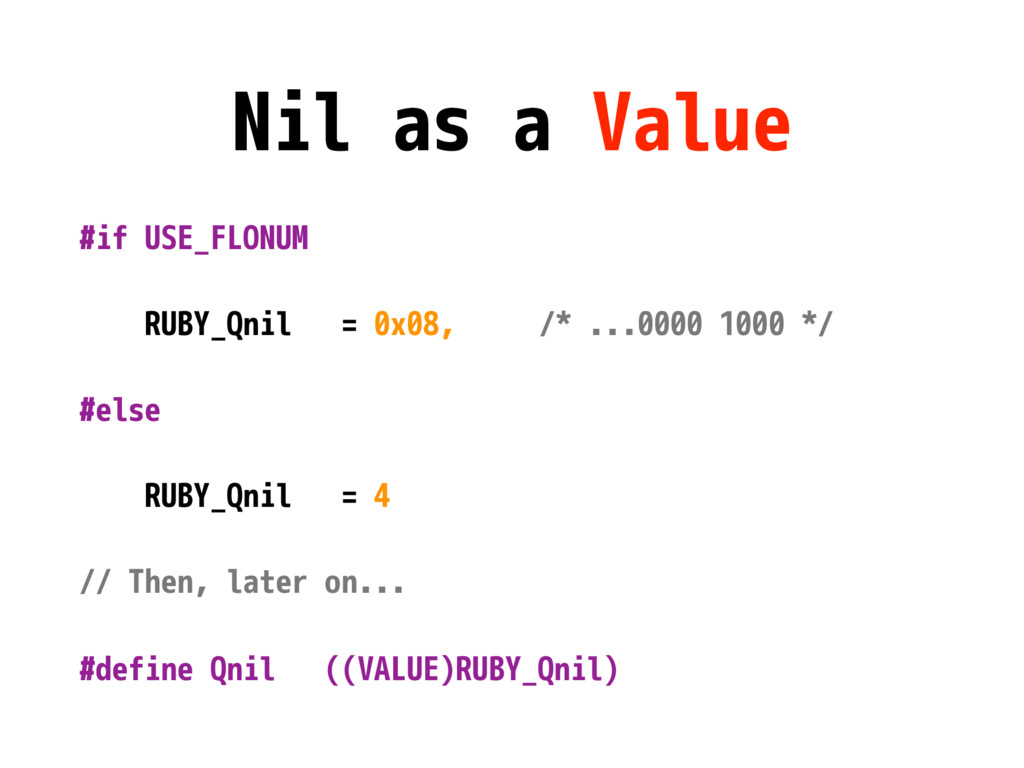 Nil as a Value #if USE_FLONUM RUBY_Qnil = 0x08,...