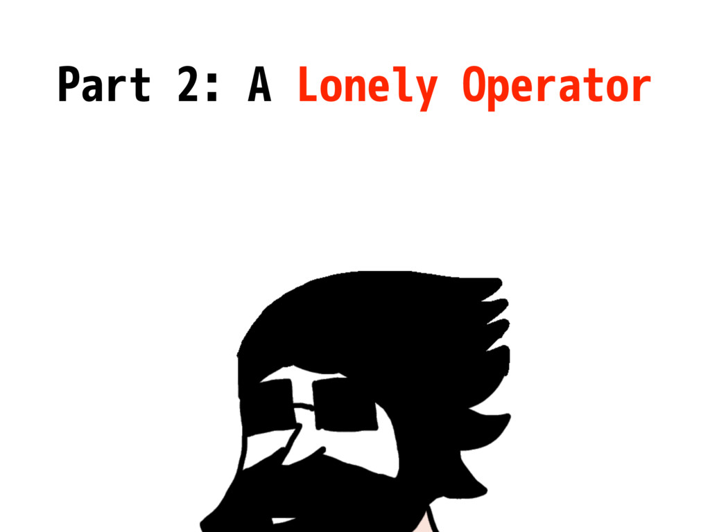 Part 2: A Lonely Operator