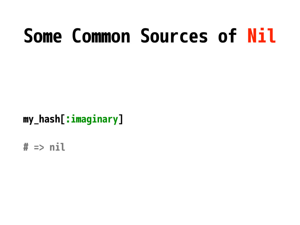Some Common Sources of Nil my_hash[:imaginary] ...