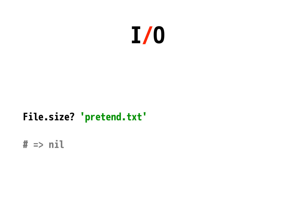 I/O File.size? 'pretend.txt' # => nil