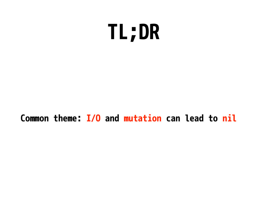 TL;DR Common theme: I/O and mutation can lead t...